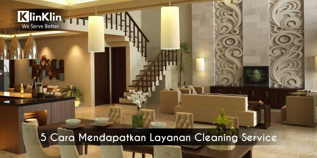 5 Cara Mendapatkan Layanan Cleaning Service untuk Rumah