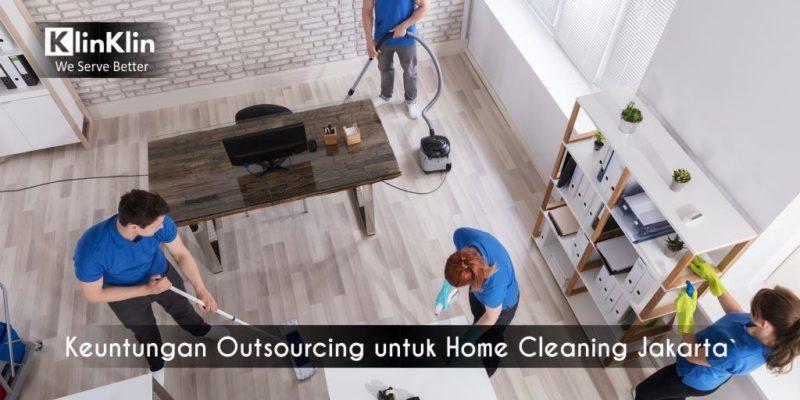 Keuntungan Melakukan Outsourcing untuk Home Cleaning Jakarta