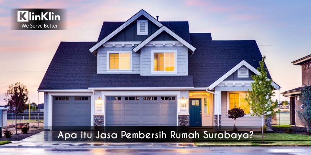 Apa itu Jasa Pembersih Rumah Surabaya?