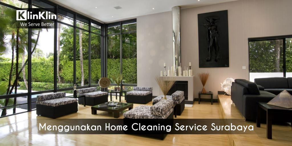 Keuntungan Menggunakan Home Cleaning Service Surabaya