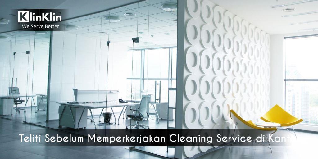 Teliti Sebelum Memperkerjakan Cleaning Service di Kantor
