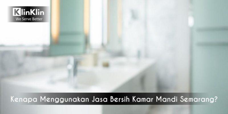 Kenapa Menggunakan Jasa Bersih Kamar Mandi Semarang?