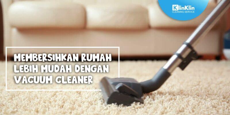 Membersihkan Rumah jadi Lebih Mudah dengan Vacuum Cleaner
